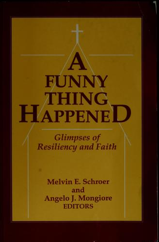 A Funny thing happened by Melvin E. Schroer, Angelo J. Mongiore