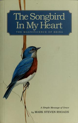The songbird in my heart by Mark Steven Rhoads