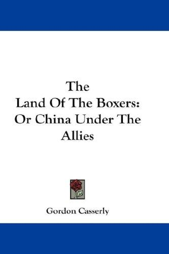 The Land Of The Boxers by Gordon Casserly