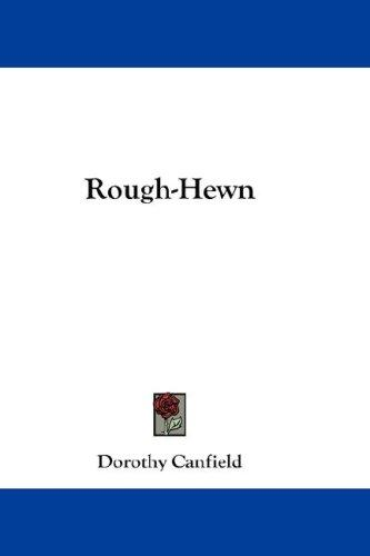 Rough-Hewn by Dorothy Canfield Fisher