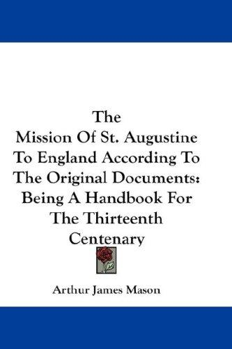The Mission Of St. Augustine To England According To The Original Documents by Mason, Arthur James