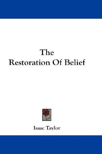 The Restoration Of Belief by Taylor, Isaac
