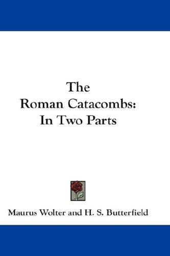 The Roman Catacombs by Maurus Wolter