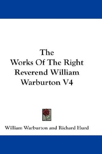 The Works Of The Right Reverend William Warburton V4 by William Warburton