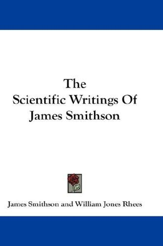 The scientific writings of James Smithson by James Smithson