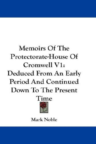 Memoirs Of The Protectorate-House Of Cromwell V1 by Mark Noble