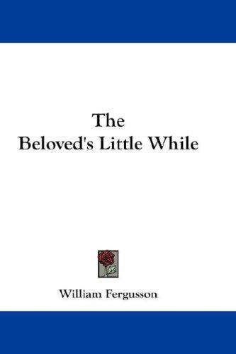 The Beloved's Little While by William Fergusson