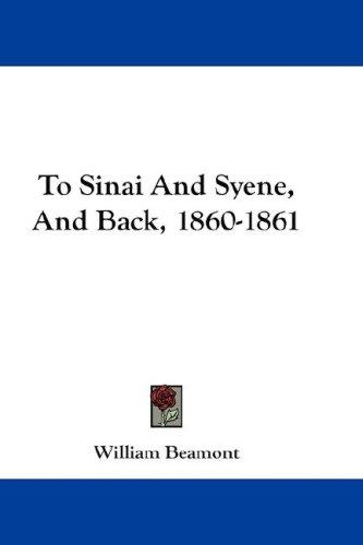 To Sinai And Syene, And Back, 1860-1861 by Beamont, William