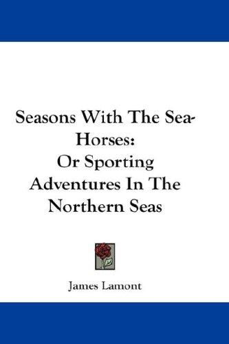 Seasons with the sea-horses by James Lamont