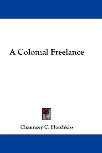 A Colonial Free-lance by Chauncey C. Hotchkiss