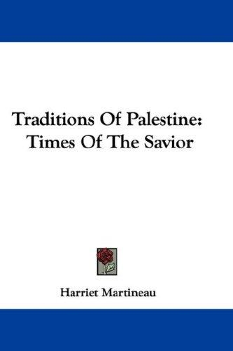 Traditions Of Palestine by Martineau, Harriet