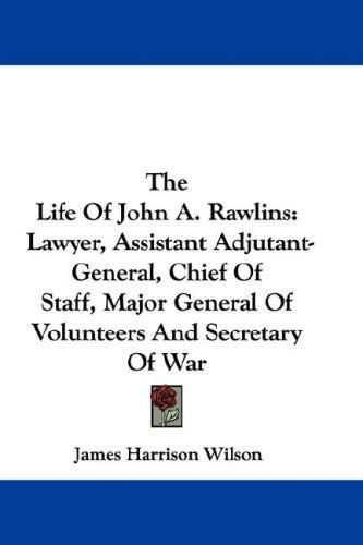 The Life of John A. Rawlins by James Harrison Wilson