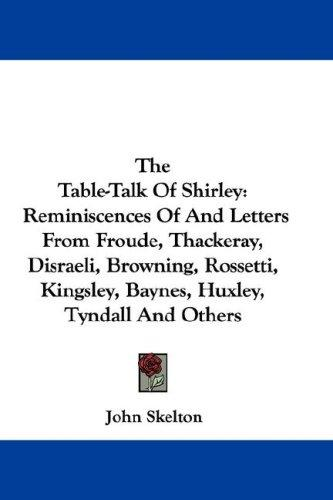 The Table-Talk Of Shirley by Sir John Skelton