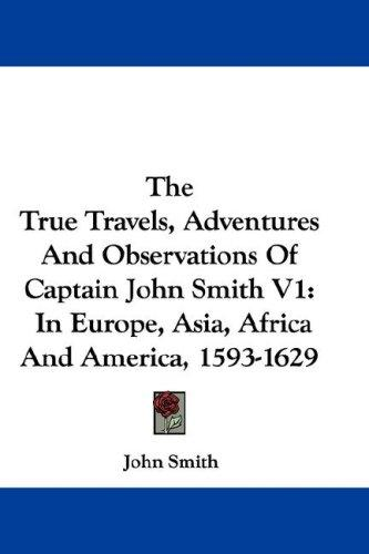 The True Travels, Adventures And Observations Of Captain John Smith V1 by John Smith
