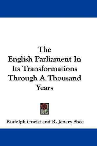 The English Parliament In Its Transformations Through A Thousand Years