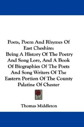 Poets, Poem And Rhymes Of East Cheshire by Thomas Middleton