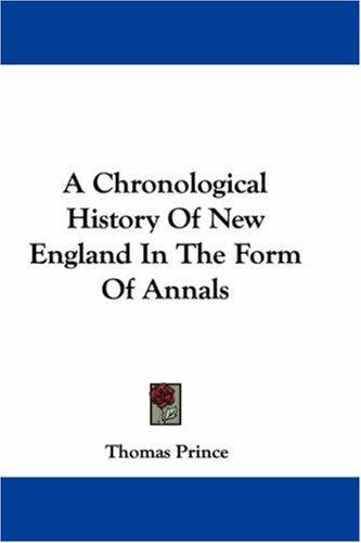 A Chronological History Of New England In The Form Of Annals by Thomas Prince