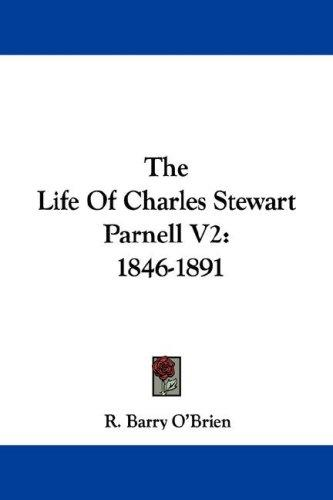 The Life Of Charles Stewart Parnell V2 by R. Barry O'Brien