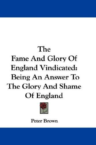 The Fame And Glory Of England Vindicated by Peter Brown