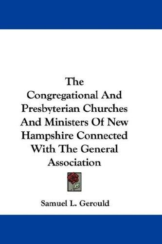 The Congregational And Presbyterian Churches And Ministers Of New Hampshire Connected With The General Association by Samuel L. Gerould