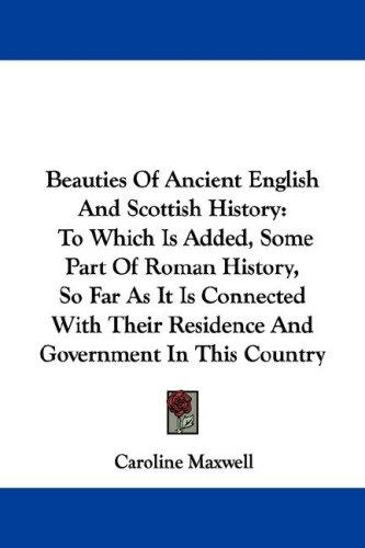 Beauties Of Ancient English And Scottish History
