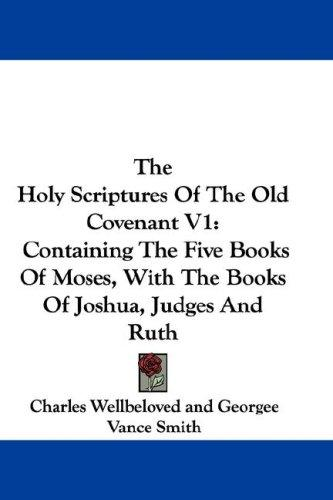 The Holy Scriptures Of The Old Covenant V1 by John Scott Porter