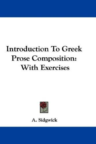 Introduction To Greek Prose Composition by A. Sidgwick