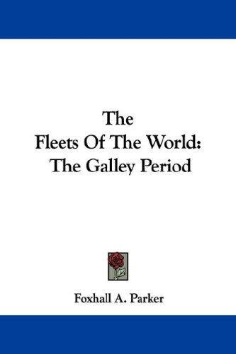 The Fleets Of The World by Foxhall A. Parker