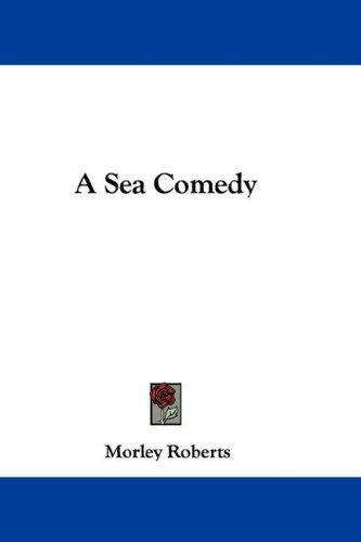 A Sea Comedy by Roberts, Morley