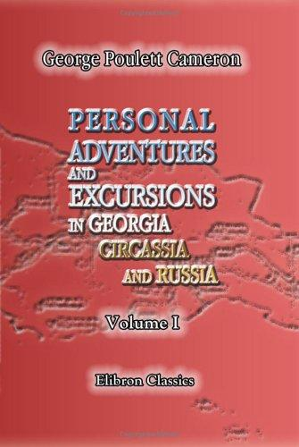 Personal Adventures and Excursions in Georgia, Circassia, and Russia