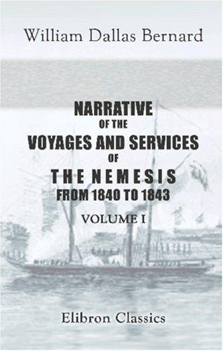 Narrative of the Voyages and Services of the Nemesis, from 1840 to 1843; and of the Combined Naval and Military Operations in China