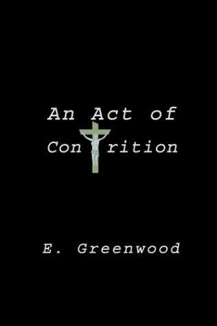 An Act of Contrition by E. Greenwood