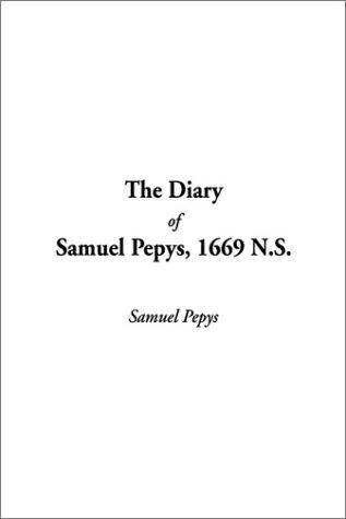 The Diary of Samuel Pepys, 1669 N.S by Samuel Pepys