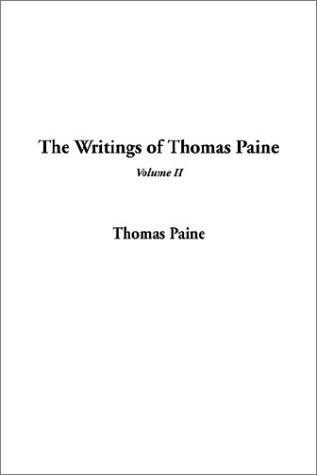 The Writings of Thomas Paine by Thomas Paine