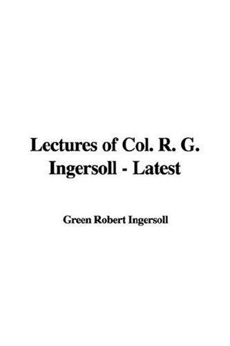 Lectures of Col. R. G. Ingersoll – Latest