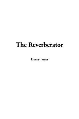 The Reverberator by Henry James, Jr.