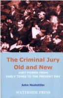 CRIMINAL JURY OLD AND NEW: JURY POWER FROM EARLY TIMES TO THE PRESENT DAY by JOHN HOSTETTLER