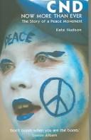 CND: NOW MORE THAN EVER: THE STORY OF A PEACE MOVEMENT by KATE HUDSON