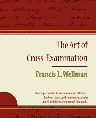 The Art of Cross-Examination - Francis L. Wellman by Francis L. Wellman