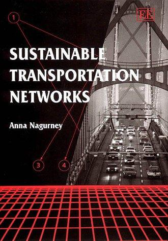 Sustainable Transportation Networks (Elgar Monographs) by Anna Nagurney