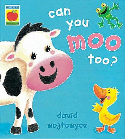 Can You Moo Too? (Little Orchard) by David Wojtowycz