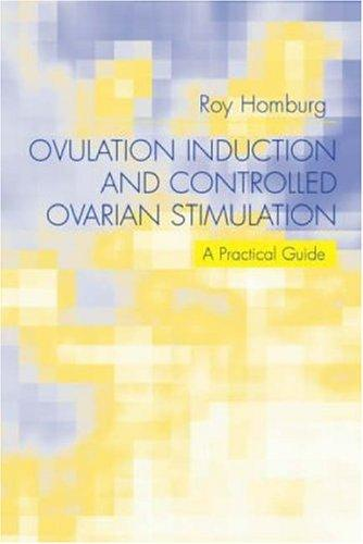 Ovulation Induction and Controlled Ovarian Stimulation by Roy Homburg