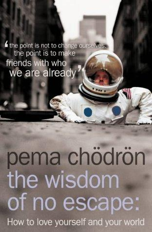 The Wisdom of No Escape and the Path of Loving Kindness by Pema Chödrön
