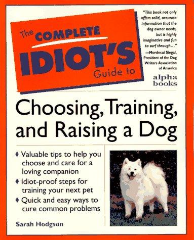 The complete idiot's guide to choosing, training, and raising a dog by Sarah Hodgson