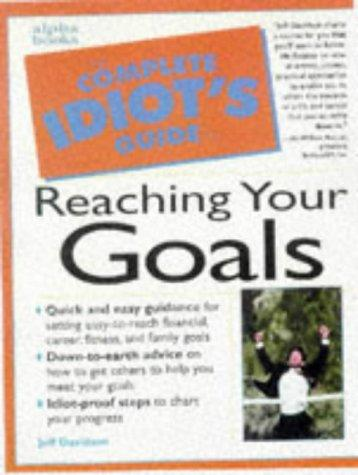 The complete idiot's guide to reaching your goals by Jeffrey P. Davidson