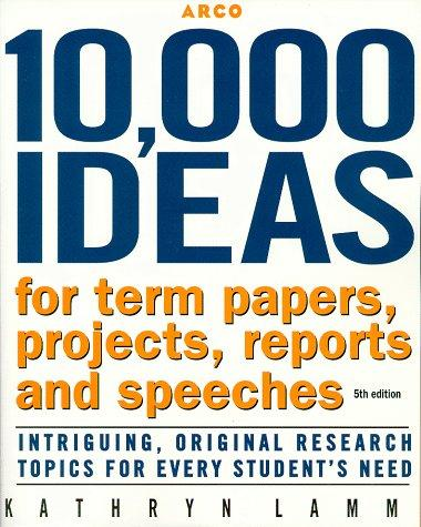 10,000 ideas for term papers, projects, reports, and speeches by Kathryn Lamm