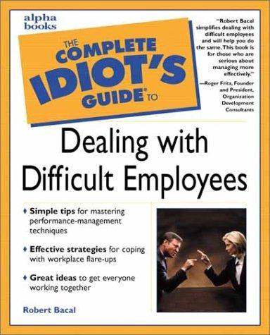 The complete idiot's guide to dealing with difficult employees by Robert Bacal
