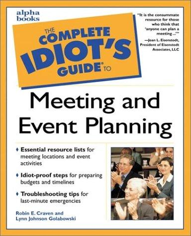 The complete idiot's guide to meeting and event planning by Robin E. Craven