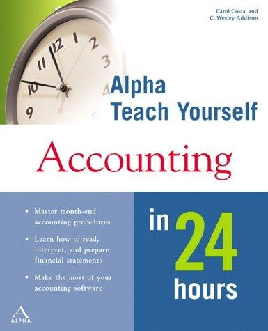 Alpha Teach Yourself Accounting in 24 Hours by Carol Costa, C. Wesley Addison