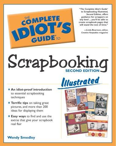The Complete Idiot's Guide to Scrapbooking Illustrated by Wendy Smedley